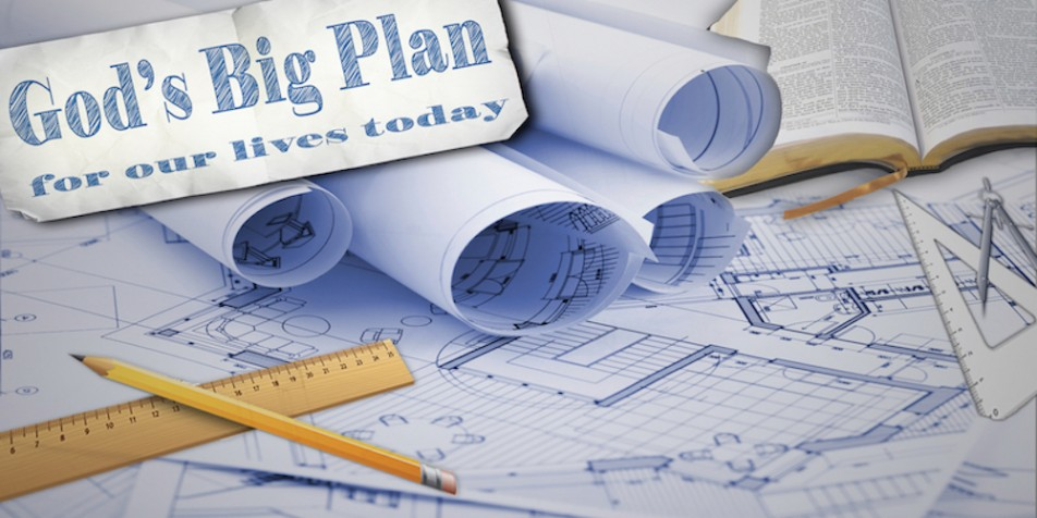 God's Big Plan, for our lives today